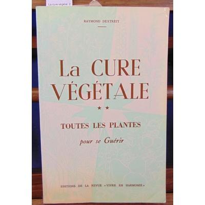 Dextreit  : La cure végétal. 2. Toutes les plantes pour se guérir...