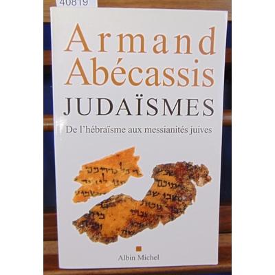 Abécassis  : Judaïsmes. De l'hébraïsme aux messianités juives...