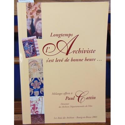 Abbiateci  : Longtemps l'Archiviste s'est levé de bonne heure... : Mélanges offerts à Paul Cattin, Directeur d