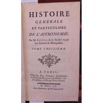 Esteve  : Histoire générale et particulière de l'astronomie. Tome 3...