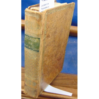 A. M  : Le pèlerin de Fourvières ou manuel pour le pèlerinage de Notre Dame De Fourvières...