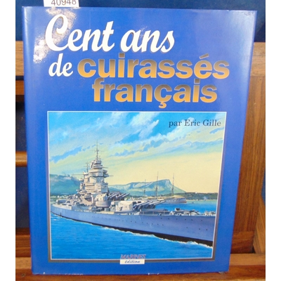 Gille Eric : CENT ANS DE CUIRASSES FRANCAIS...