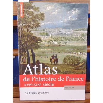 Boutier  : Atlas de l'histoire de France. La France moderne XVIe-XIXe siècle...