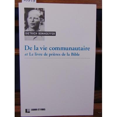Bonhoeffer  : De la vie communautaire, suivi de Le livre de prières de la Bible...