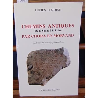 Lemoine  : Chemins antiques par Chora en Morvand : Exploitations sidérurgiques et salines...