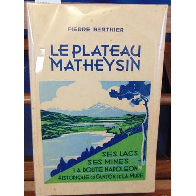 Berthier  : La plateau Matheysin. Ses Lacs, ses Mines, La Route Napoléon. Historique du Canton de La Mure avec