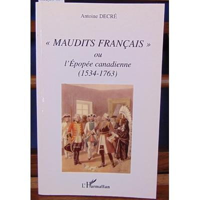 """Decré  : MAUDITS FRANÇAIS """" OU L'EPOPÉE CANADIENNE (1534-1763)""""..."""