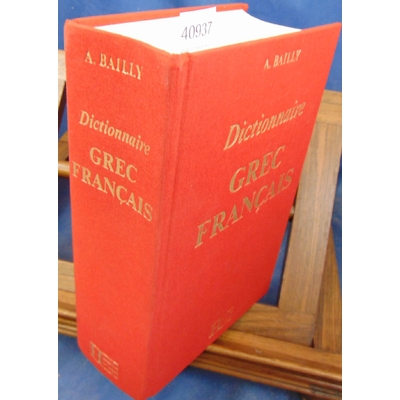 Bailly  : Dictionnaire Grec Français...