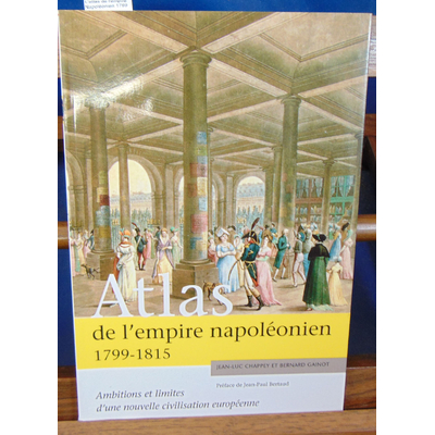 Chappey Jean-Luc : L'atlas de l'empire Napoléonien 1799 1815...