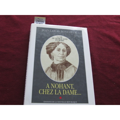 Boncoeur Jean : A Nohant, chez la dame... La vie de George Sand en Berry...