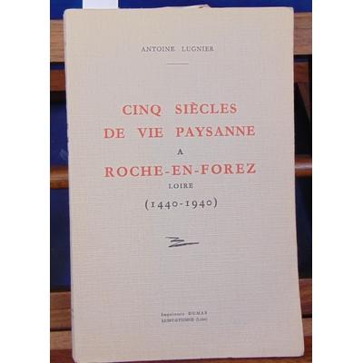Lugnier  : cinq siècles de vie paysanne à Roche-en-Forez Loire (1440-1940...