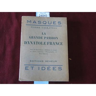 CALMETTES PIERRE : LA GRANDE PASSION D ANATOLE FRANCE...