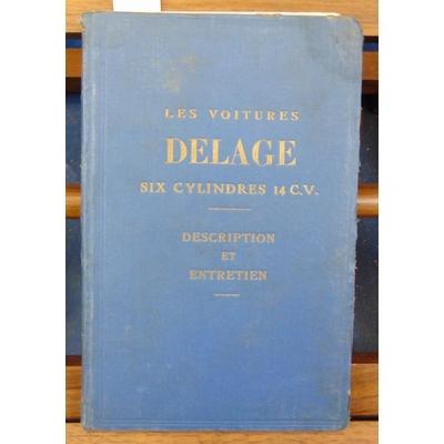 : Les voitures Delage six cylindres 14 C. V. Description et entretien...
