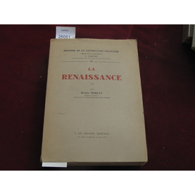 MORCAY RAOUL : La renaissance histoire de la littérature française publiée sous la direction de j.calvet...