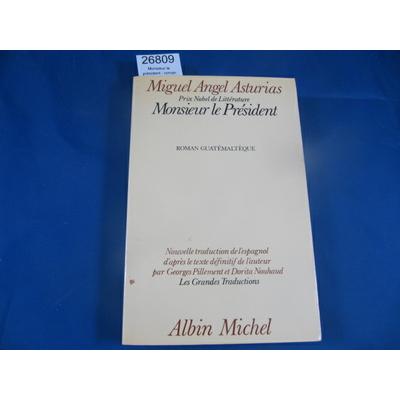 Asturias : Monsieur le président - roman guatémaltèque - traduit par Georges Pillement et Dorita Nouhaud ...