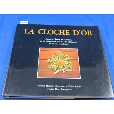 Rouquette : La Cloche d'or : Aspects, êtres et choses de la moyenne vallée de l'Hérault et de ses environsmax.