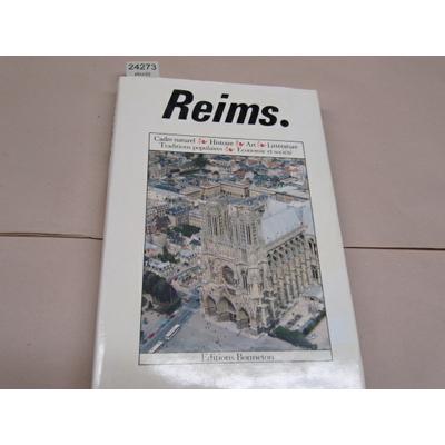 M. Bazin : Reims, Cadre naturel, Histoire, Art, Litterature, Traditions populaires, Economie et societe...