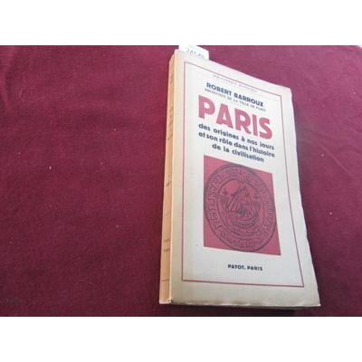 Barroux robert : Paris des origines à nos jours et son rôle dans l'histoire de la civilisation...