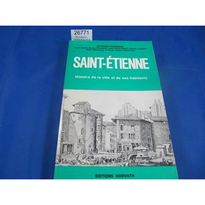 Fournial : Saint-Etienne : Histoire de la ville et de ses habitants ...