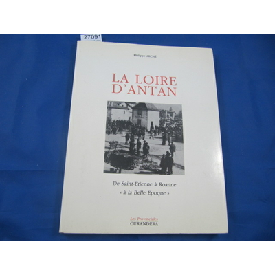 Arché : La Loire d'antan. De Saint-Etienne a Roanne 'a la belle epoque' ...