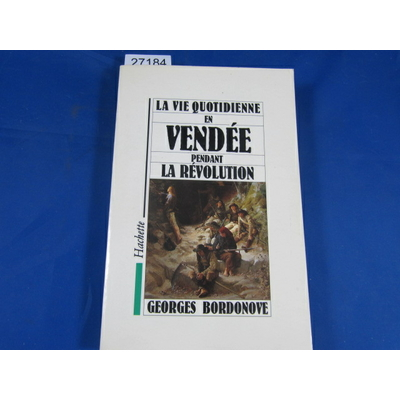 Bordonove : LA VIE QUOTIDIENNE EN VENDEE PENDANT LA REVOLUTION...