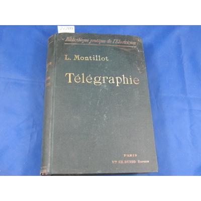 Montillot : Télégraphe pratique. Traité complet de télégraphie électrique, à l'usage des agents des postes et