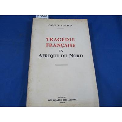 Aymard : Tragédie Française en Afrique du nord...