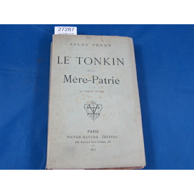 Ferry : Le Tonkin et la Mère-Patrie. témoignages et documents. 4e édition...