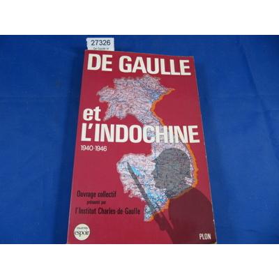charles de : De Gaulle et l'indochine 1940-1946 / actes...
