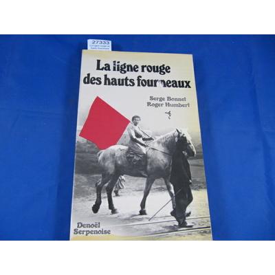 Bonnet : La Ligne rouge des hauts fourneaux : Grèves dans le fer lorrain en 1905...