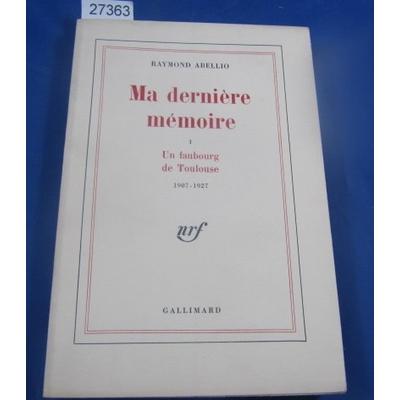 Abellio : Ma dernière mémoire. -1 : un faubourg de toulouse 1907-1927...