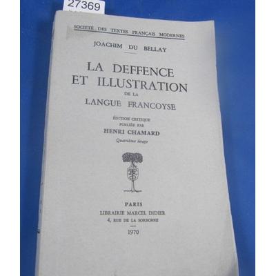 Bellay : la deffence et illustration de la langue francoyse (Édition critique publiée par Henri Chamard)...