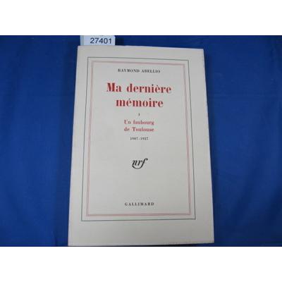 Abellio : Ma dernière mémoire. -1 un faubourg de toulouse 1907-1927. ...