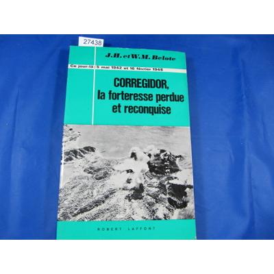 Belote : corregidor, la forteresse perdue et reconquise : 5 mai 1942 et 16 février 1945 ...