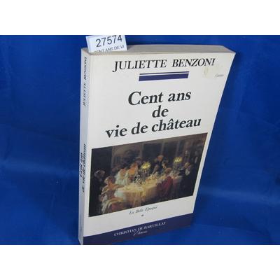 Benzoni : CENT ANS DE VIE DE CHATEAU ...