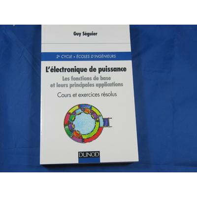 Séguier : L'ELECTRONIQUE DE PUISSANCE LES FONCTIONS DE BASE ET LEURS PRINCIPALES APPLICATIONS COURS ET EXERCIC