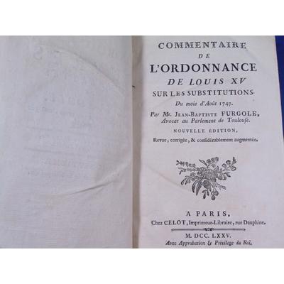 Furgole : Oeuvres complètes Tome 7 : commentaire de l'ordonnancede Louis XIV sur les substitutions du mois d'a