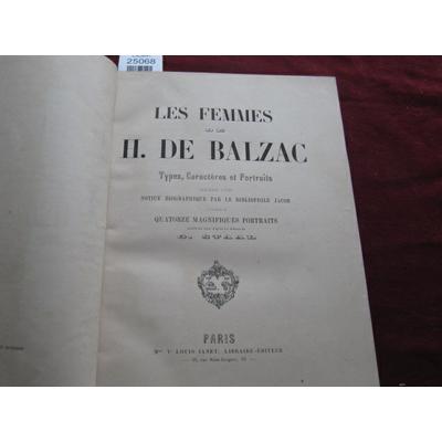 Balzac - Jacob : Les femmes de H. de Balzac. Types, caracteres et portraits, precedes d'une notice biographiqu