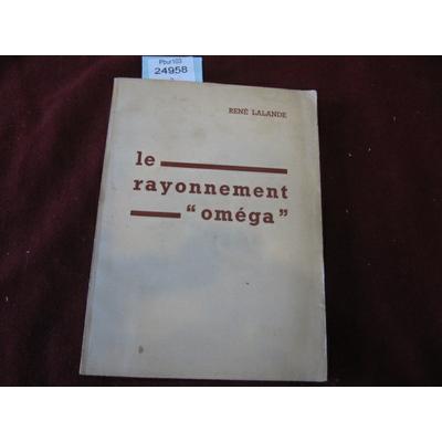 "LALANDE RENE : Le rayonnement ""omega""..."