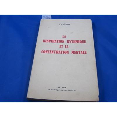 Lefebure  : la respiration rythmique et la concentration mentale : En éducation physique, en thérapeutique et