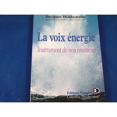 Bonhomme Jacques : La Voix énergie. Instrument de nos émotions ...