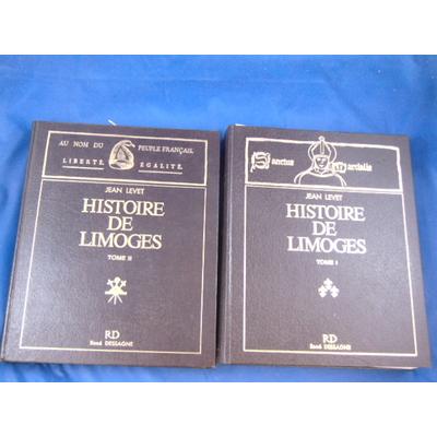 Levet Jean : Histoire de Limoges. tome 1 et 2 : Des origines à la fin de l'ancien régime / La Révolution...