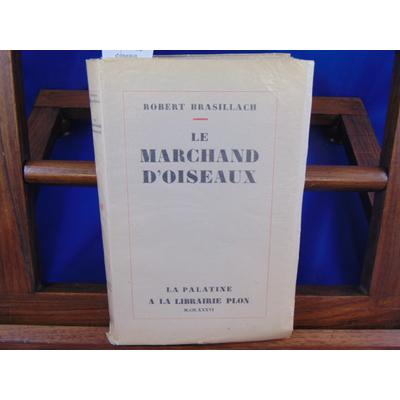 Brasillach Robert : Le marchand d'oiseaux...
