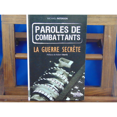 Paterson Michael : Paroles de combattants, la guerre secrète...