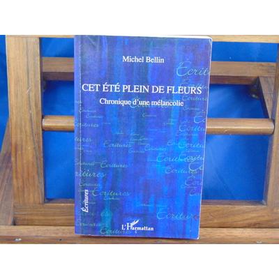 Bellin Michel : Cet été plein de fleurs : Chronique d'une mélancolie...