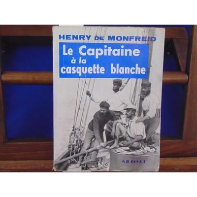 Monfreid Henry de : Le Capitaine à la casquette blanche...