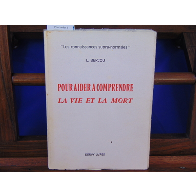 Bercou L : Pour aider à comprendre la vie et la mort (Les Connaissances supra-normales) ...