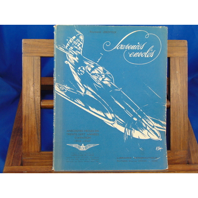 Leboiteux Raymond : Souvenirs envolés : Anecdotes vécues en trente-sept années d'aviation, 1910-1947......