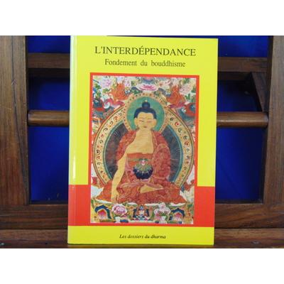 Dharma  : L'interdépendance. Fondements du bouddhisme...