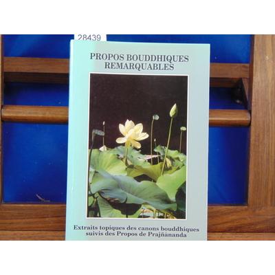 """Prajnananda  : Propos bouddhiques remarquables : Extraits topiques des canons bouddhiques, suivis des """"Propos"""